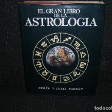 Libros de segunda mano: EL GRAN LIBRO DE LA ASTROLOGIA DEREK Y JULIA PARKER PARAPSICOLOGÍA ESOTERISMO. Lote 64372723