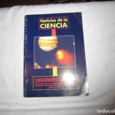 Libros de segunda mano: CATASTROFES COSMICAS.NOTICIAS DE LA CIENCIA.INFORTECNICA 1994.-1ª EDICION. Lote 69501397