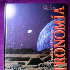 Libros de segunda mano: ATLAS ASTRONOMÍA. DESCUBRIR EL UNIVERSO. Lote 84515464