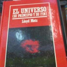 Libros de segunda mano: EL UNIVERSO SU PRINCIPIO Y SU FIN LLOYD MOTZ EDIT ORBIS AÑO 1986. Lote 84597516