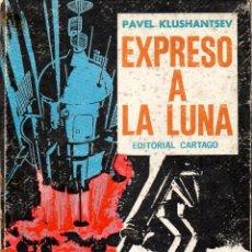 Libros de segunda mano: PAVEL KLUSHANTSEV : EXPRESO A LA LUNA (CARTAGO, BUENOS AIRES, 1966). Lote 88848464
