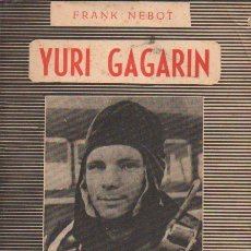 Libros de segunda mano: NEBOT : YURI GAGARIN, EL HOMBRE DEL ESPACIO (ESPEJO, 1961) ABUNDANTES FOTOGRAFÍAS. Lote 92928075
