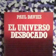 Libros de segunda mano: EL UNIVERSO DESBOCADO - PAUL DAVIES . Lote 95074927