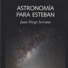 Libros de segunda mano: ASTRONOMIA PARA ESTEBAN / JUAN DIEGO SERRANO. Lote 95708159