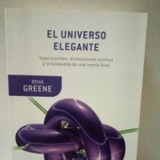 Libros de segunda mano: EL UNIVERSO ELEGANTE. SUPERCUERDAS, DIMENSIONES OCULTAS Y BÚSQUEDA TEORÍA FINAL - BRIAN GREENE. Lote 96428251