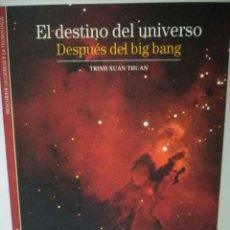 Libros de segunda mano: EL DESTINO DEL UNIVERSO: DESPUES DEL BIG BANG. XUAN THUAN TRINH. Lote 96443508