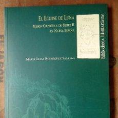 Libros de segunda mano: EL ECLIPSE DE LUNA. MISIÓN CIENTÍFICA DE FELIPE II EN NUEVA ESPAÑA. Lote 98148987
