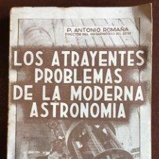 Libros de segunda mano: LOS ATRAYENTES PROBLEMAS DE LA MODERNA ASTRONOMÍA POR ANTONIO ROMAÑA 1940. Lote 98240567