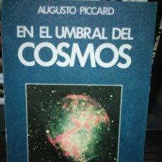Libros de segunda mano: EN EL UMBRAL DEL COSMOS. AUGUSTE PICCARD . Lote 99187259