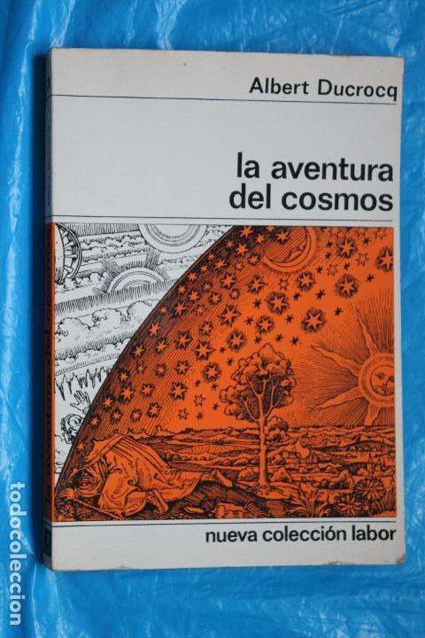 LA AVENTURA DEL COSMOS POR ALBER DUCROCQ, NUEVA COLECCION LABOR Nº 28, 1973 (Libros de Segunda Mano - Ciencias, Manuales y Oficios - Astronomía)