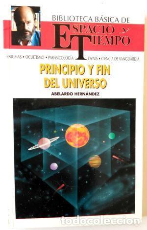 PRINCIPIO Y FIN DEL UNIVERSO. ABELARDO HERNÁNDEZ (Libros de Segunda Mano - Ciencias, Manuales y Oficios - Astronomía)