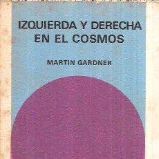 Libros de segunda mano: IZQUIERDA Y DERECHA EN EL COSMOS. MARTIN GARDNER. BIBLIOTECA GENERAL SALVAT. SALVAT EDITORES 1972.. Lote 102288955