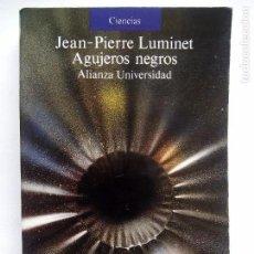 Libros de segunda mano: AGUJEROS NEGROS. JEAN-PIERRE LUMINET. ALIANZA EDITORIAL. ESPAÑA 1991. CIENCIAS. AU 668.. Lote 103142215