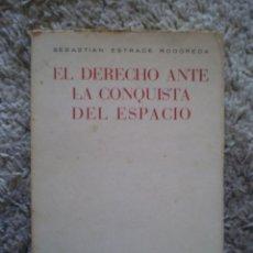 Libros de segunda mano: RARO LIBRO. EL DERECHO ANTE LA CONQUISTA DEL ESPACIO. SEBASTIAN ESTRADE. ORIGINAL DE 1964. Lote 103932703