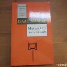 Libros de segunda mano: MÁS ALLÁ DE CUALQUIER LUGAR. ISAAC ASIMOV. DIVULGACIÓN. Lote 104259747