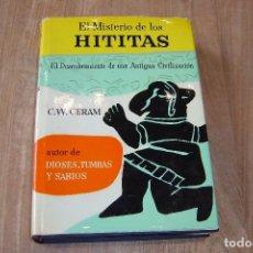 Libros de segunda mano: EL MISTERIO DE LOS HITITAS. C.W. CERAM 1973. EDICIONES DESTINO. Lote 107044803
