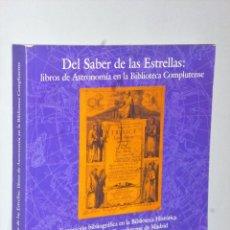 Libros de segunda mano: DEL SABER DE LAS ESTRELLAS: LIBROS DE ASTRONOMÍA EN LA BIBLIOTECA COMPLUTENSE.. Lote 107257567
