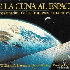 Libri di seconda mano: DE LA CUNA AL ESPACIO. LA EXPLORACIÓN DE LAS FRONTERAS EXTRATERRESTRES -EDT. PLANETA.1987.. Lote 107313991