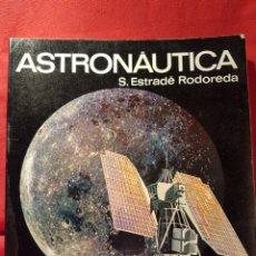 Libros de segunda mano: ASTRONÁUTICA, DE S.ESTRADÉ RODOREDA. Lote 109053866