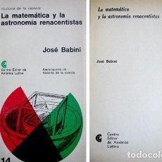 Libros de segunda mano: BABINI, JOSÉ. LA MATEMÁTICA Y LA ASTRONOMÍA RENACENTISTAS. 1969.. Lote 109257671