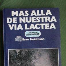 Libros de segunda mano: MAS ALLA DE LA VIA LACTEA, JEAN HEIDMANNM, EDITORIAL ATE 1979. Lote 112250403