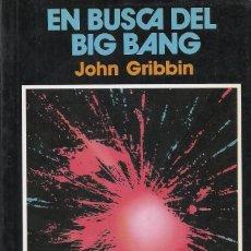 Libros de segunda mano: EN BUSCA DEL BIG BANG, JOHN GRIBBIN. Lote 110924383