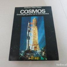 Libros de segunda mano: COSMOS CRONOLOGIA GENERAL DE LA ASTRONAUTICA UNIVERSO ESPACIO ANDREAS FABER KAISER. Lote 115356747