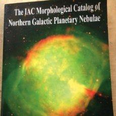 Libros de segunda mano: THE IAC MORPHOLOGICAL CATALOG OF NORTHERN GALACTIC PLANETARY NEBULAE (INGLÉS Y ESPAÑOL).. Lote 115465231