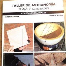Libros de segunda mano: TALLER DE ASTRONOMÍA. TEMAS Y ACTIVIDADES. ANTONIO ARRIBAS VICENTE RIVIERE. Lote 115468667