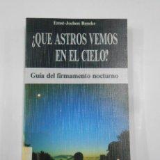 Libros de segunda mano: QUE ASTROS VEMOS EN EL CIELO. GUÍA DEL FIRMAMENTO NOCTURNO.- ERNST JOCHEN BENEKE. TDK337. Lote 116328239