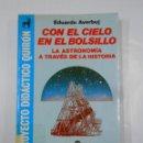 Libros de segunda mano: CON EL CIELO EN EL BOLSILLO. LA ASTRONOMIA A TRAVES DE LA HISTORIA. EDUARDO AVERBUJ. TDK337. Lote 116376063
