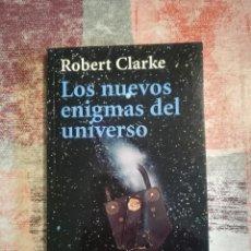 Libros de segunda mano: LOS NUEVOS ENIGMAS DEL UNIVERSO - ROBERT CLARKE. Lote 117042651