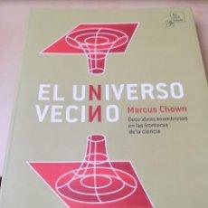 Libros de segunda mano: EL UNIVERSO VECINO-MARCUS CHOWN-LA LIEBRE DE MARZO-1ª EDICION 2005. Lote 117299143