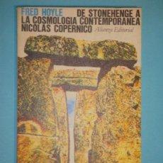 Libros de segunda mano: DE STONEHENGE A LA COSMOLOGIA CONTEMPORANEA NICOLAS COPERNICO - FRED HOYLE - ALIANZA, 1976 . Lote 118173023