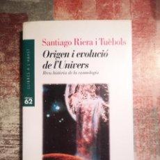 Libros de segunda mano: ORIGEN I EVOLUCIÓ DE L'UNIVERS. BREU HISTÒRIA DE LA COSMOLOGIA - SANTIAGO RIERA I TUÈBOLS - CATALÀ. Lote 118176323