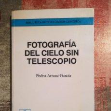 Libros de segunda mano: FOTOGRAFÍA DEL CIELO SIN TELESCOPIO - PEDRO ARRANZ GARCÍA. Lote 118191163