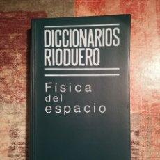 Libros de segunda mano: FÍSICA DEL ESPACIO - DICCIONARIOS RIODUERO - 1978. Lote 118355991