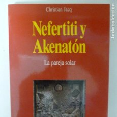 Libros de segunda mano: NEFERTITI Y AKENATON. JACQ, CHRISTIAN. PUBLICADO POR MARTÍNEZ ROCA., BARCELONA. (1992). Lote 118420215