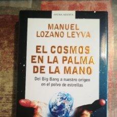 Libros de segunda mano: EL COSMOS EN LA PALMA DE LA MANO - MANUEL LOZANO LEYVA . Lote 118543723