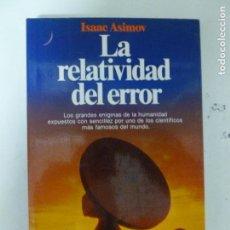 Libros de segunda mano: LA RELATIVIDAD DEL ERROR ASIMOV ISAAC PUBLICADO POR PLANETA (1989) 238PP. Lote 118641643