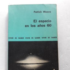 Libros de segunda mano: EL ESPACIO EN LOS AÑOS 60. PATRICK MOORE.. Lote 119187615