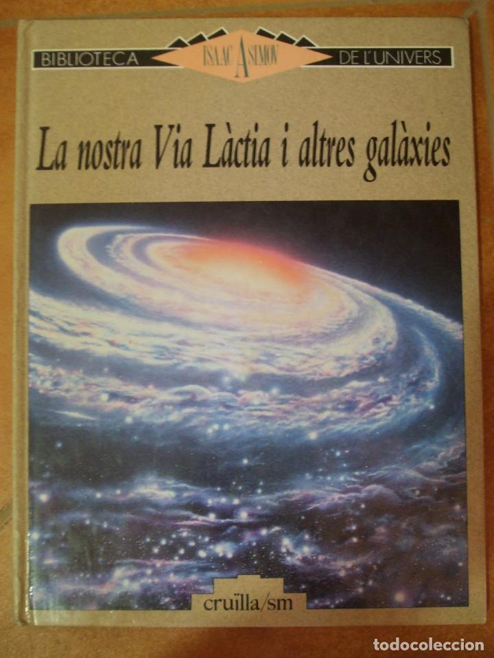 LA NOSTRA VIA LÀCTIA I ALTRES GALÀXIES ISAAC ASIMOV BIBLIOTECA DE L'UNIVERS CRUÏLLA 32P 320G (Libros de Segunda Mano - Ciencias, Manuales y Oficios - Astronomía)