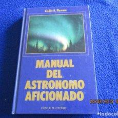 Libros de segunda mano: MANUAL DEL ASTRÓNOMO AFICIONADO COLIN A.RONAN CIRCULO DE LECTORES 1990. Lote 122291259