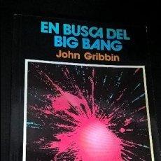 Libros de segunda mano: EN BUSCA DEL BIG BANG. JOHN GRIBBIN. PIRAMIDE 1988. CIENCIA HOY. . Lote 127616231