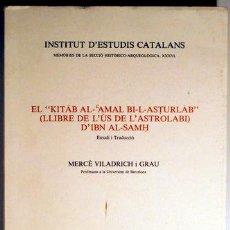 Libros de segunda mano: IBN AL-SAMH - VILADRICH, MERCÈ - EL KITAB AL-AMAL BI-L-ASTURLAB (LLIBRE DE L'ÚS DE L'ASTROLABI) - BA. Lote 127989735