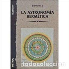 Libros de segunda mano: LA ASTRONOMÍA HERMÉTICA. PARACELSO. Lote 128000075