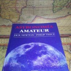Libros de segunda mano: ASTRONOMÍA AMATEUR. JACK NEWTON Y PHILIP TEECE.. Lote 133005430