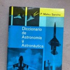 Libros de segunda mano: DICCIONARIO DE ASTRONOMÍA Y ASTRONÁUTICA. P. MATEU SANCHO. EDICIONES DESTINO 1962 (1ªEDICIÓN).. Lote 133839427