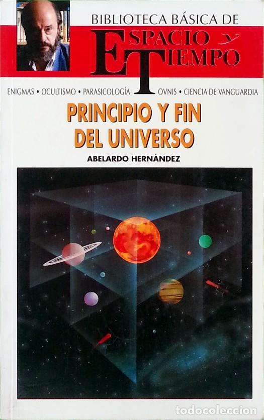 PRINCIPIO Y FIN DEL UNIVERSO - ABELARDO HERNÁNDEZ (Libros de Segunda Mano - Ciencias, Manuales y Oficios - Astronomía)