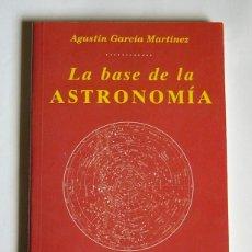 Livres d'occasion: LA BASE DE LA ASTRONOMIA - AGUSTIN GARCIA MARTINEZ. Lote 139254194